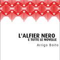 Copertina dell'ebook L'Alfiere Nero e tutte le novelle - Arrigo Boito