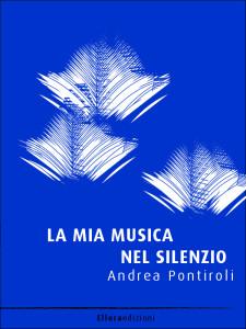 """Copertina ebook """"La mia musica nel silenzio"""" - Andrea Pontiroli"""